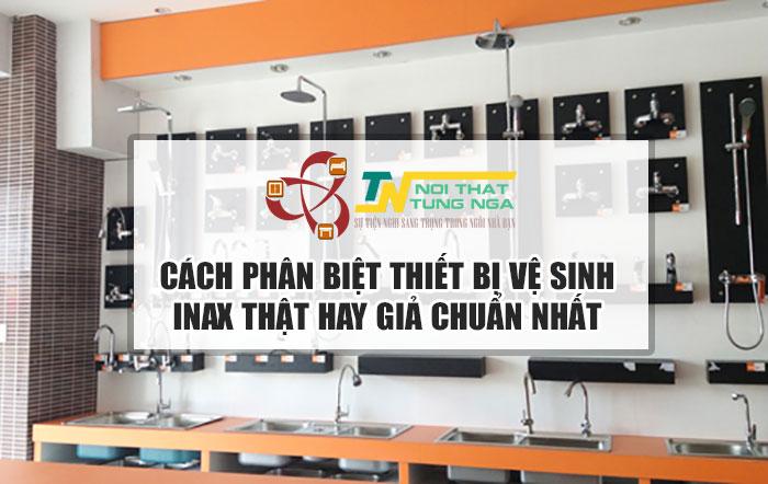 Cách Phân biệt thiết bị vệ sinh Inax thật hay giả chuẩn nhất!
