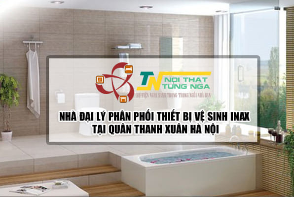Nhà đại lý phân phối thiết bị vệ sinh Inax tại Quận Thanh Xuân Hà Nội